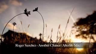 Roger Sanchez - Another Chance (Afterlife Mix)