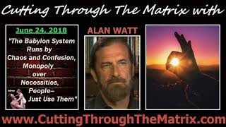 Alan Watt (June 24, 2018) The Babylon System Runs by Chaos and Confusion