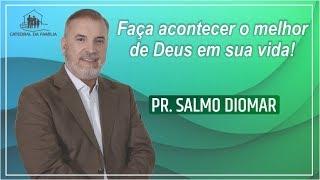 Faça acontecer o melhor de Deus em sua vida - Pr. Salmo Diomar  - 13-10-2019
