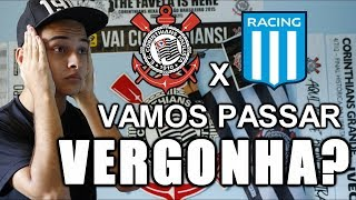 CÊS TÃO DE SACANAGEM! o que esperar de Corinthians x Racing?