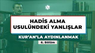 Kur'an'la Aydınlanmak | HADİS ALMA USULÜNDEKİ YANLIŞLAR