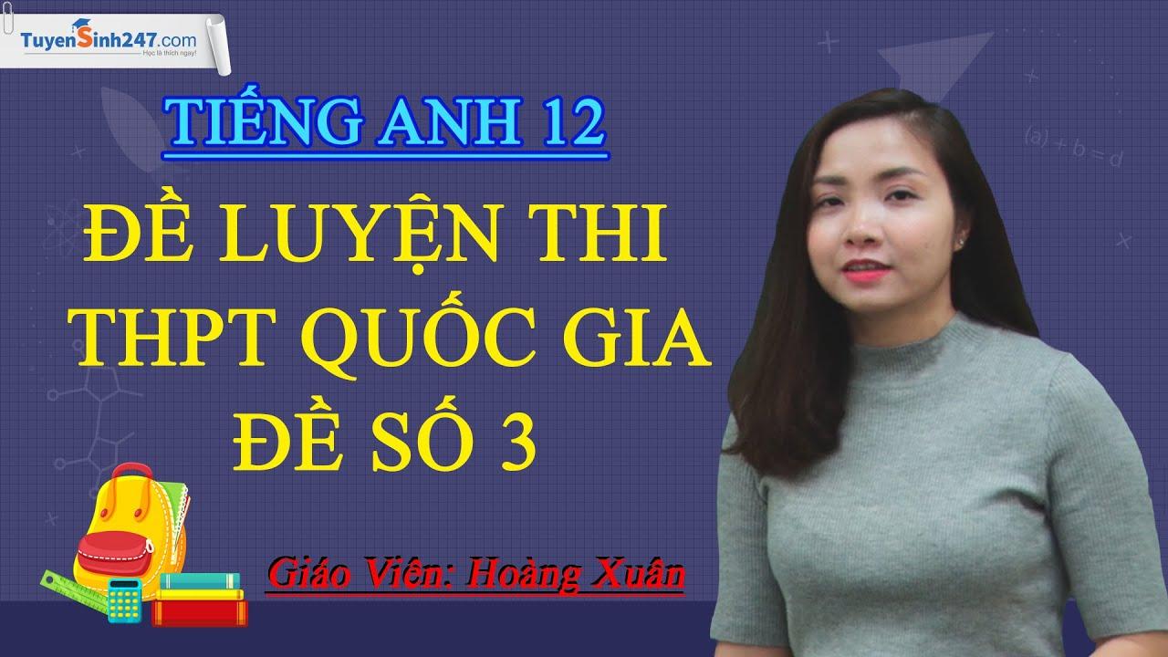 Chữa đề thi thử THPT QG môn tiếng Anh 2020 – Đề số 3 – Giáo viên : Hoàng Xuân