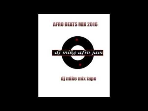NAIJA LATEST VIBES 2017 MIX Non Stop.mix Dj Mike Afro-Jam