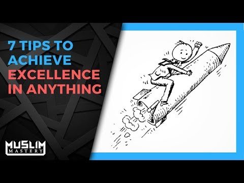 7 Tips to Achieve Excellence in Anything