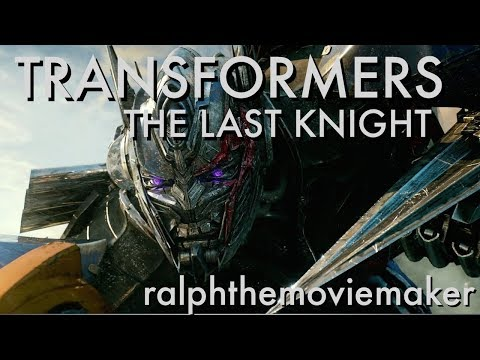 TRANSFORMERS: THE LAST KNIGHT -ralphthemoviemaker