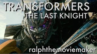 TRANSFORMERS: THE LAST KNIGHT - ralphthemoviemaker