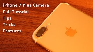 iPhone 7 Plus Camera Tips, Tricks, Features and Full Tutorial