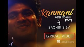 KANMANI ANBODU COVER LYRIC VIDEO SONG - SACHIN SIBY | Maestro Ilayaraja | Samantha & Nani