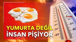 60 Yıllık Sıcaklık Rekoru Kırıldı: Yumurta Değil İnsan Pişiyor | TGRT Haber