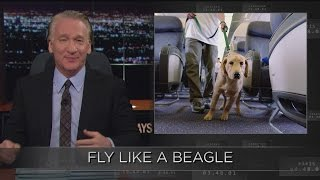 Web Exclusive New Rule: Fly Like a Beagle | Real Time with Bill Maher (HBO)