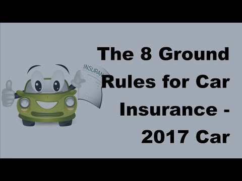 The 8 Ground Rules for Car Insurance  - 2017 Car Insurance Policy Basics