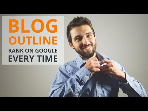 The Blog Outline I Use To Rank On Google (Every Time)