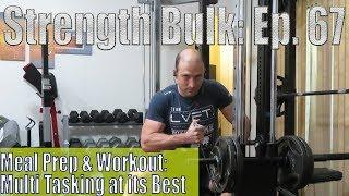 Meal Prep & Workout: Multi Tasking at its Best   Workout   Vlog   Strength Bulk Ep. 67