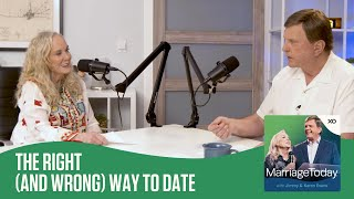 The Right (and Wrong) Way to Date | The MarriageToday Podcast | Jimmy and Karen Evans