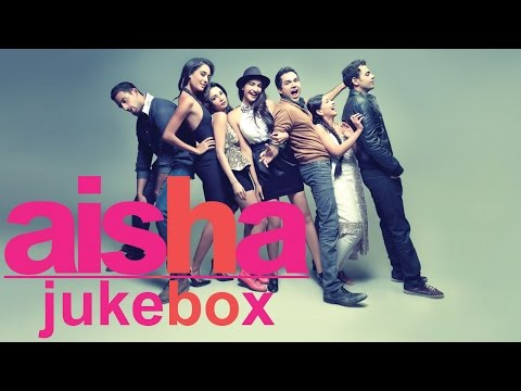Aisha  Full Songs Jukebox  Sonam Kapoor, Abhay Deol & Lisa Haydon