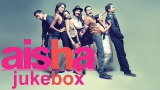 Aisha  Full Songs Jukebox | Sonam Kapoor, Abhay Deol & Lisa Haydon