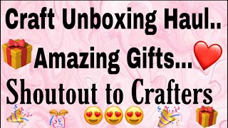 44. Craft Unboxing Haul with lots of Gift from???😍Shoutout to the Crafters❤️ New Change in Videos🥰