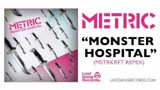 metric monster hospital mstrkrft remix