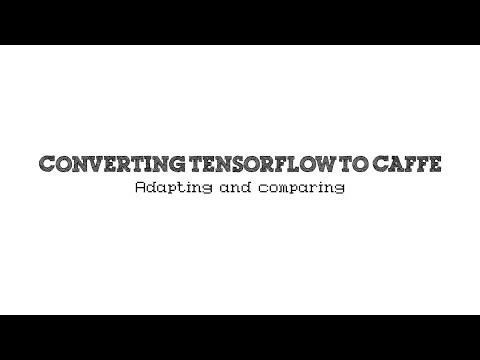 Conversion from TensorFlow to Caffe - Adapting & Comparing - part 3 of 3