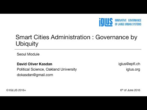 IGLUS Seoul [B] : Smart Cities Administration : Governance by Ubiquity, Monday 6th of June 2016