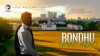 Bondhu Bondhu Bondhure | Smak Azad | Friendship Day Special | Official Video