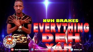 Nuh Brakes - Everything Deh Yah - March 2019