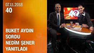 Buket Aydın 40'ta sordu, Nedim Şener yanıtladı - 07.11.2018 Çarşamba