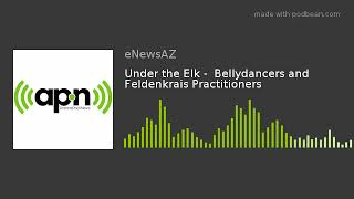 Under the Elk -  Bellydancers and Feldenkrais Practitioners