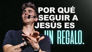Por Qué Seguir a Jesús Es Un Regalo.    Carlos Erazo
