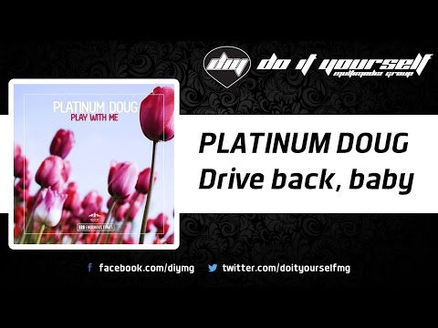 PLATINUM DOUG - Drive back, baby [Official]