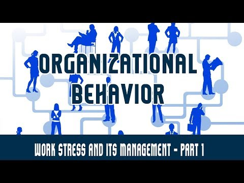 Management | Organizational Behaviour | Work Stress and its Management  Part 1