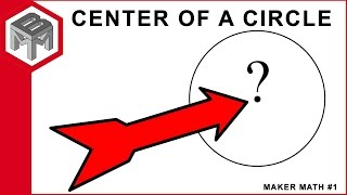 How to find the center of any given circle - Maker Math #1