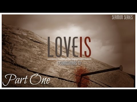 Love Is: From God - 1 Corinthians 13 (1)