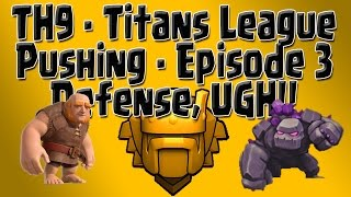 Clash of Clans - TH9 Titans Push - Episode 3: Defense, UGH!! I'm a Whale!