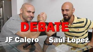 DEBATE SAÚL LÓPEZ - JF CALERO: PARTE II