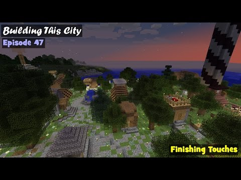 Building This City Minecraft Multiplayer LP E47: Finishing Touches