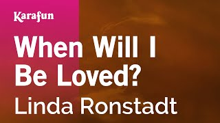 Karaoke When Will I Be Loved? - Linda Ronstadt *
