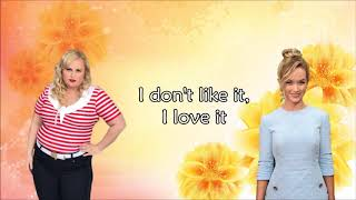 I Don T Like It I Love It Pitch Perfect 3 Lyrics