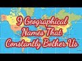 9Geographical Names That Constantly Bother Us