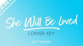 She Will Be Loved (LOWER Piano Karaoke) Maroon 5