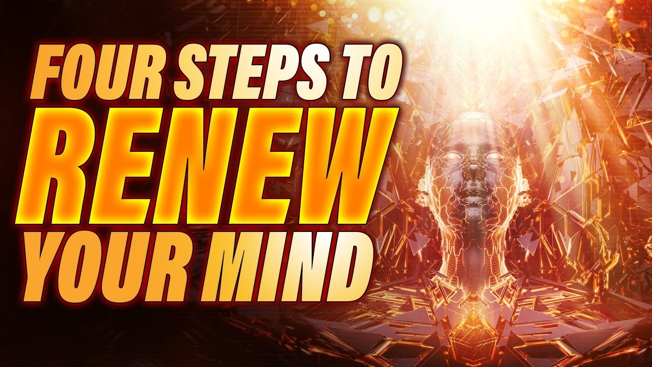 Four Steps To RENEW YOUR MIND | Living In The Spirit