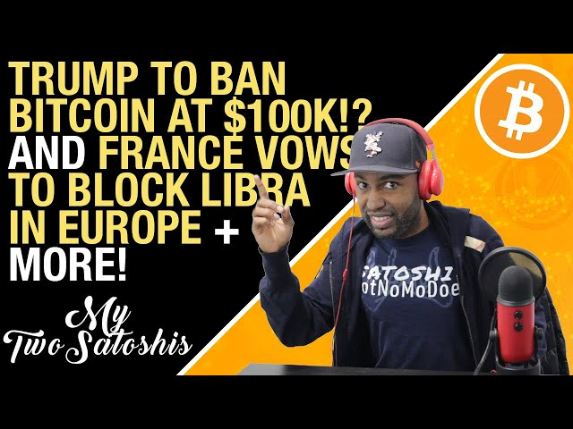 Will Trump Ban Bitcoin At $100K?! | France Vows to Block Libra Coin in Europe | BTC Not Gold Yet!