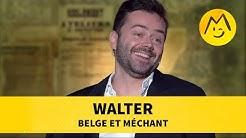 Walter - 'Belge et Méchant'