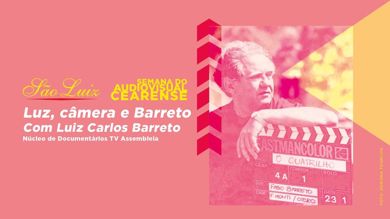 Luz, Câmera e Barreto com Luiz Carlos Barreto [Semana do Audiovisual Cearense]
