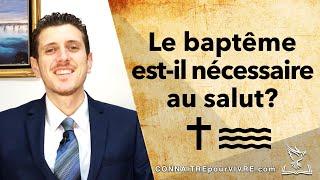 Le baptême est-il nécessaireau salut?