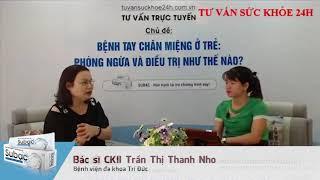 Điều trị bệnh tay chân miệng ở trẻ hiệu quả lời khuyên của chuyên gia Thanh Nho