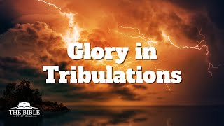 Glory in Tribulations | Romans 5 - Lesson 11