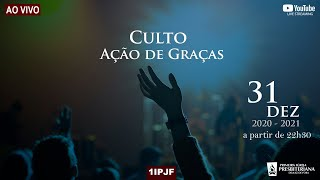 CULTO DE AÇÃO DE GRAÇAS - 31/12/2020