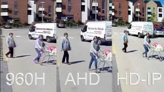 Compare CCTV Recordings, 960H vs AHD Version 1 720P vs HD-IP 1080P