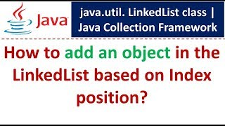 Java : Collection Framework : LinkedList (Add Object based on Index)